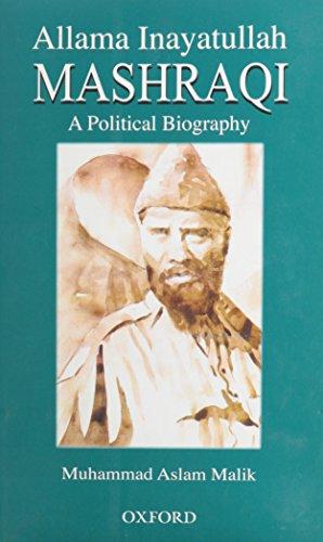 Allama Inayatullah Mashraqi: A Political Biography: Malik, Muhammad Aslam