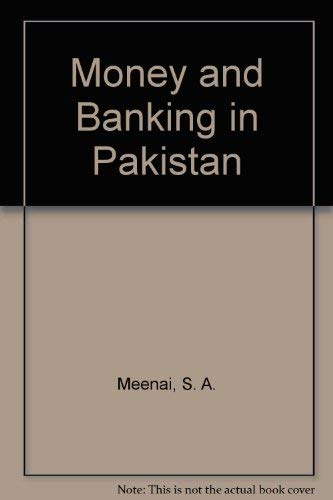 Money and Banking in Pakistan: Meenai, S. A.,