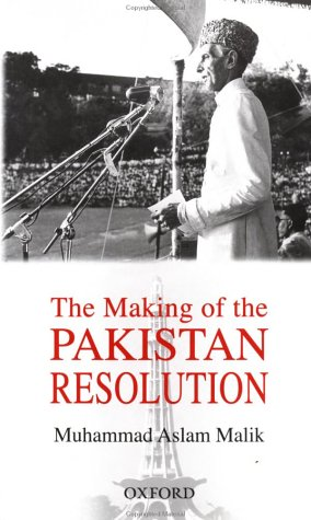 The Making of the Pakistan Resolution: the Late Muhammad