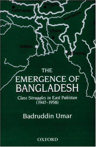 9780195795714: The Emergence of Bangladesh: Class Struggles in East Pakistan (1947-1958)