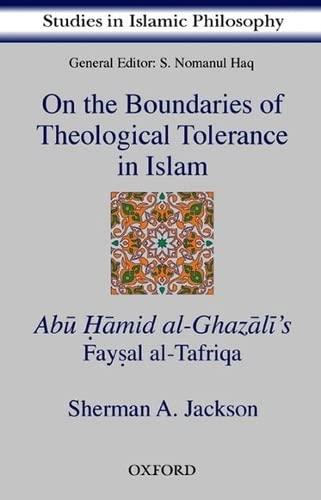 On the Boundaries of Theological Tolerance in Islam: Abu Hamid al Ghazali's Faysal al Tafriqa (...