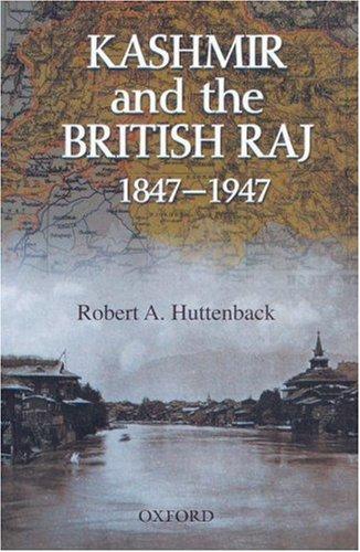 Kashmir and the British Raj 1847-1947: Huttenback, Robert A.