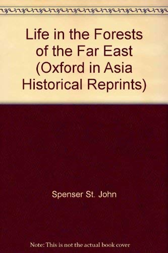 Life in the Forests of the Far East (Oxford in Asia Historical Reprints): Spenser St. John