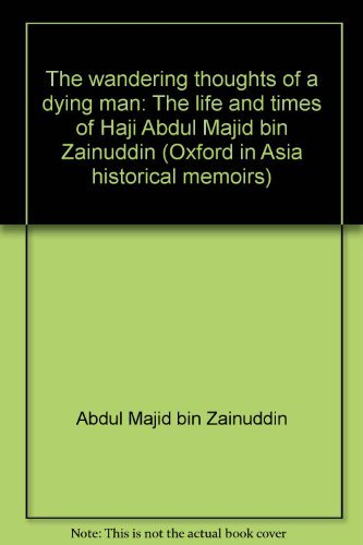 9780195803495: The wandering thoughts of a dying man: The life and times of Haji Abdul Majid bin Zainuddin (Oxford in Asia historical memoirs)