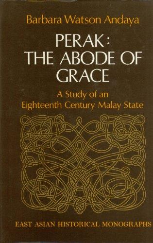 Perak, the Abode of Grace: A Study: Andaya, Barbara Watson