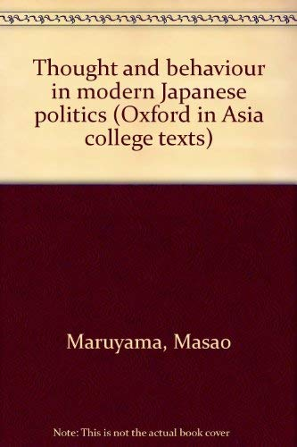 Thought and Behaviour in Modern Japanese Poiltics: Maruyama, Masao