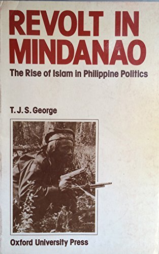 Revolt in Mindanao: The rise of Islam in Philippine politics (9780195804607) by T. J. S George
