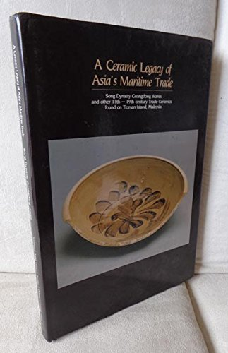 9780195825978: A Ceramic Legacy of Asia's Maritime Trade: Song Dynasty Guangdong Wares and Other 11th to 19th Century Trade