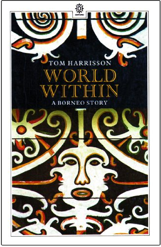 World Within: A Borneo Story (Oxford in Asia Paperbacks): Tom Harrison
