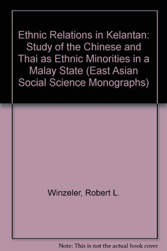 9780195826180: Ethnic Relations in Kelantan: Capital, the State, and Uneven Economic Development in Malaya (East Asian Social Science Monographs)