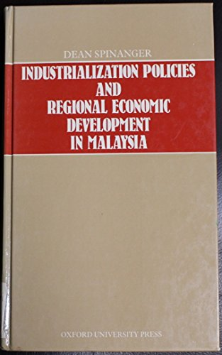 Industrialization Policies and Regional Economic Development in Malaysia: Spinanger, Dean