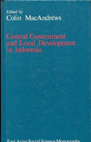 9780195826807: Central Government and Local Development in Indonesia (East Asian Social Science Monographs)