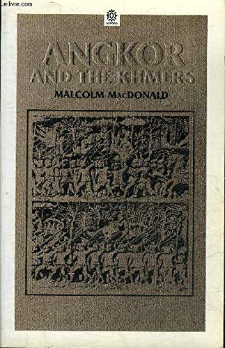 ANGKOR AND THE KHMERS,: Malcolm MacDonald, with