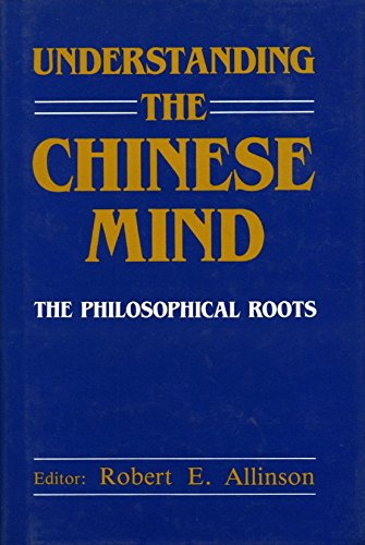 Understanding The Chinese Mind: The Philosophical Roots.: Allinson, Robert E.
