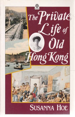 The Private Life of Old Hong Kong: Western Women in the British Colony, 1841-1941: Hoe, Susanna