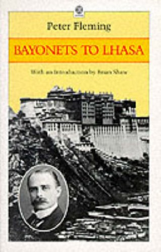 Bayonets to Lhasa: The First Full Account: Peter Fleming