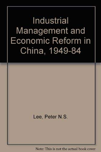 Industrial Management and Economic Reform in China, 1949-1984: Lee, Peter N. S.
