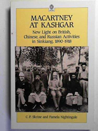 Macartney at Kashgar - New Light on British, Chinese, and Russian Activities in Sinkiang, 1890-1918...