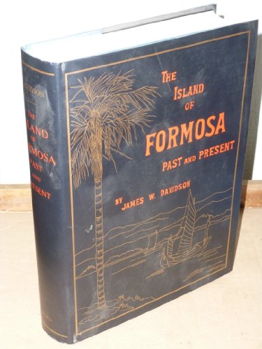 The Island of Formosa, Past and Present: Davidson, James W.