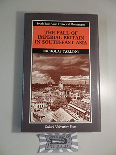 The Fall of Imperial Britain in South-East Asia: Tarling, Nicholas