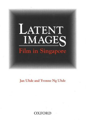 LATENT IMAGES, Film in Singapore: UHDE, Jan and Yvonne Ng Uhde