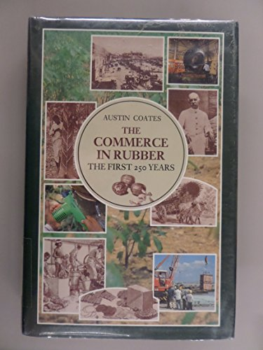 The Commerce in Rubber: The First 250 Years: Coates, Austin