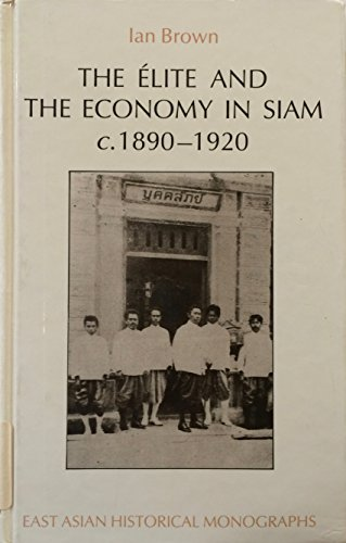 9780195888775: The Élite and the Economy in Siam, c. 1890-1920 (East Asian Historical Monographs)
