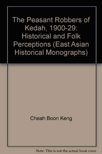 9780195888829: The Peasant Robbers of Kedah, 1900-1929: Historical and Folk Perceptions (East Asian Historical Monographs)