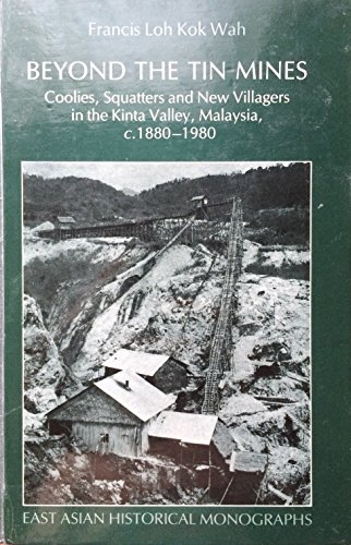 9780195889031: Beyond the Tin Mines: Coolies, Squatters and New Villagers in the Kinta Valley, Malaysia, c.1880-1980 (East Asian Historical Monographs)