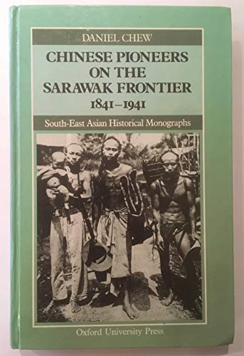 Chinese Pioneers on the Sarawak Frontier, 1841-1941 (South-East Asian Historical Monographs): Chew,...