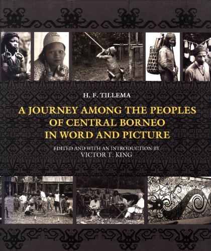 A Journey Among the Peoples of Central Borneo in Word and Picture: Tillema, H. F.