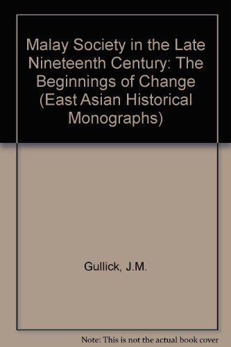 9780195889529: Malay Society in the Late Nineteenth Century: The Beginnings of Change (East Asian Historical Monographs)