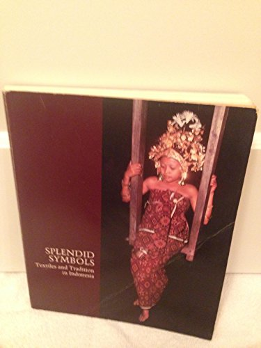 Splendid symbols. Textiles and Tradition in Indonesia.: Gittinger,Mattiebelle.