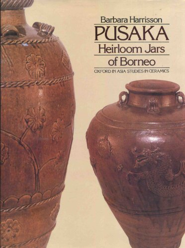 Pusaka. Heirloom Jars of Borneo. (Oxford in Asia Studies in Ceramics)