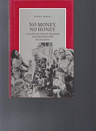 No Money, No Honey. A Study of Street Traders and Prostitutes in Jakarta.: Murray, Alison J.