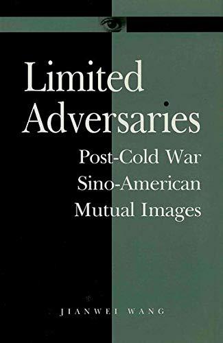Limited Adversaries: Post-Cold War Sino-American Mutual Images: Wang, Jianwei