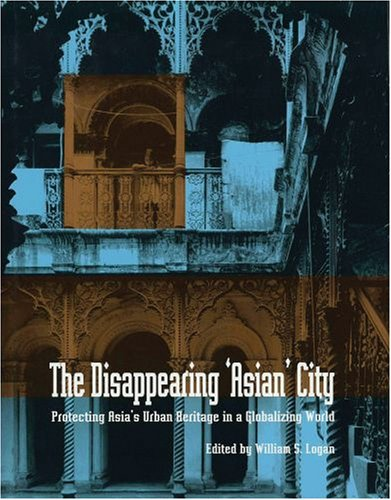 9780195921052: The Disappearing Asian City: Protecting Asia's Urban Heritage in a Globalizing World (Asian Cultural Heritage)