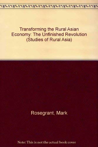 Transforming the Rural Economy in Asia : The Unfinished Revolution: Rosegrant, Mark W.; Hazell, ...
