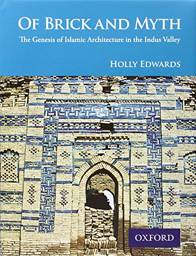 9780195978988: Of Brick and Myth: The Genesis of Islamic Architecture in the Indus Valley