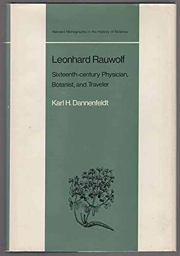 Leonhard Rauwolf: Sixteenth-Century Physician, Botanist, and Traveler: DANNENFELDT, Karl H.