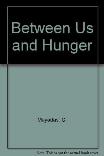 Between Us and Hunger: Mayadas, C