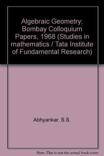 Algebraic Geometry: Bombay Colloquium Papers, 1968 (Studies in mathematics / Tata Institute of...