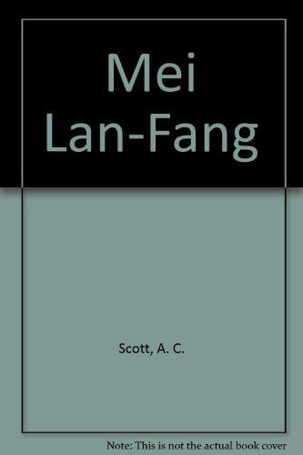 Mei Lan-Fang: Leader of the Pear Garden: SCOTT, A.C.