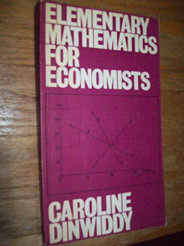 Elementary Mathematics for Economists: Dinwiddy, Caroline L.