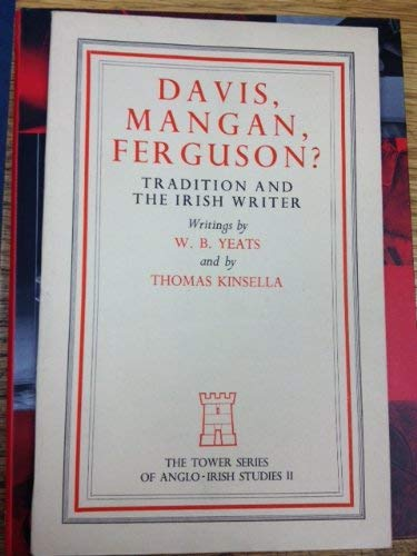 9780196475349: Davis, Mangan, Ferguson? Tradition and the Irish Writer. Writings by W.B. Yeats and Thomas Kinsella
