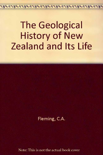 The Geological History of New Zealand and: Fleming, C.A.