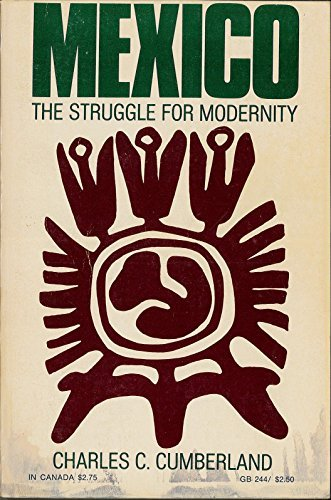Mexico: The Struggle for Modernity: Charles C. Cumberland