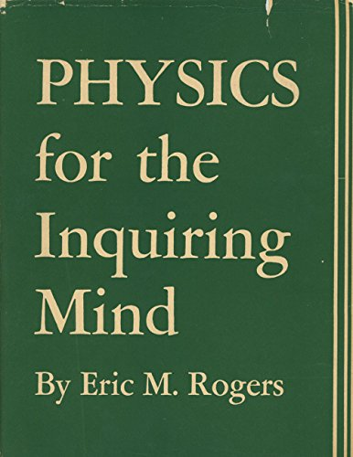Physics for the Inquiring Mind: The Methods,: Eric M. Rogers