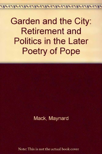 9780196903804: Garden and the City: Retirement and Politics in the Later Poetry of Pope