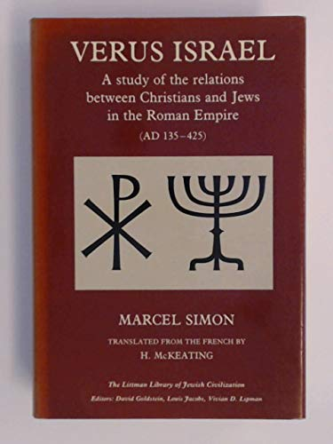 9780197100356: Versus Israel: Study of the Relations Between Christians and Jews in the Roman Empire (135-425) (Littman Library of Jewish Civilization)
